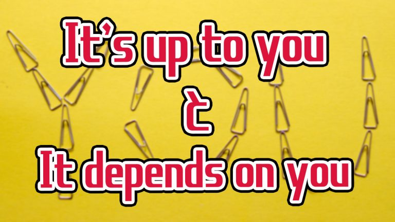 It's up to you It depends on you 違い